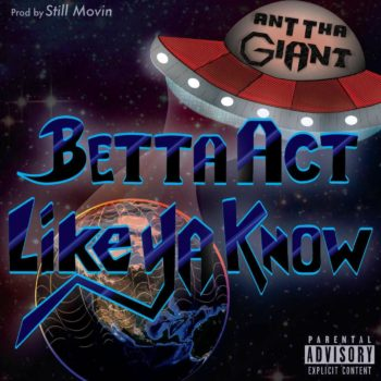 Ant Tha Giant - Betta Act Like Ya Know Art Cover